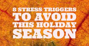 8 Stress Triggers to Avoid this Holiday Season.jpg